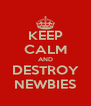 KEEP CALM AND DESTROY NEWBIES - Personalised Poster A4 size