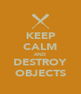 KEEP CALM AND DESTROY OBJECTS - Personalised Poster A4 size