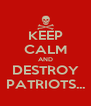 KEEP CALM AND DESTROY PATRIOTS... - Personalised Poster A4 size