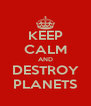 KEEP CALM AND DESTROY PLANETS - Personalised Poster A4 size