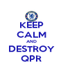 KEEP CALM AND DESTROY QPR - Personalised Poster A4 size