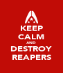 KEEP CALM AND DESTROY REAPERS - Personalised Poster A4 size