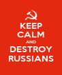 KEEP CALM AND DESTROY RUSSIANS - Personalised Poster A4 size