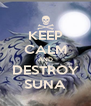 KEEP CALM AND DESTROY SUNA - Personalised Poster A4 size