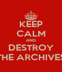 KEEP CALM AND DESTROY THE ARCHIVES - Personalised Poster A4 size