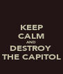 KEEP CALM AND DESTROY  THE CAPITOL - Personalised Poster A4 size