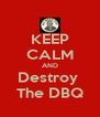 KEEP CALM AND Destroy  The DBQ - Personalised Poster A4 size