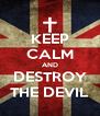 KEEP CALM AND DESTROY THE DEVIL - Personalised Poster A4 size