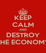 KEEP CALM AND DESTROY THE ECONOMY - Personalised Poster A4 size