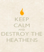 KEEP CALM AND DESTROY THE HEATHENS - Personalised Poster A4 size
