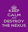 KEEP CALM AND DESTROY THE NEXUS - Personalised Poster A4 size