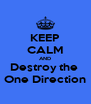 KEEP CALM AND Destroy the  One Direction - Personalised Poster A4 size