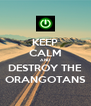 KEEP CALM AND DESTROY THE ORANGOTANS - Personalised Poster A4 size