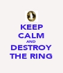 KEEP CALM AND DESTROY THE RING - Personalised Poster A4 size