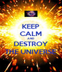 KEEP CALM AND DESTROY THE UNIVERSE - Personalised Poster A4 size