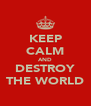 KEEP CALM AND DESTROY THE WORLD - Personalised Poster A4 size