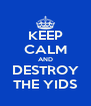 KEEP CALM AND DESTROY THE YIDS - Personalised Poster A4 size