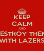 KEEP CALM AND DESTROY THEM  WITH LAZERS - Personalised Poster A4 size