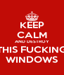 KEEP CALM AND DESTROY THIS FUCKING WINDOWS - Personalised Poster A4 size