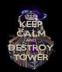 KEEP CALM AND DESTROY TOWER - Personalised Poster A4 size