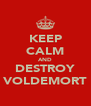 KEEP CALM AND DESTROY VOLDEMORT - Personalised Poster A4 size