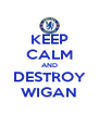 KEEP CALM AND DESTROY WIGAN - Personalised Poster A4 size