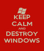 KEEP CALM AND DESTROY WINDOWS - Personalised Poster A4 size