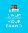 KEEP CALM AND DESTROY YOUR BRAND - Personalised Poster A4 size