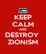 KEEP CALM AND DESTROY  ZIONISM - Personalised Poster A4 size