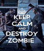KEEP CALM AND DESTROY ZOMBIE  - Personalised Poster A4 size