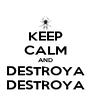 KEEP CALM AND DESTROYA DESTROYA - Personalised Poster A4 size