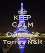 KEEP CALM AND Destruye Torres N&R - Personalised Poster A4 size