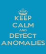 KEEP CALM AND DETECT ANOMALIES - Personalised Poster A4 size