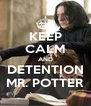 KEEP CALM AND DETENTION MR. POTTER - Personalised Poster A4 size