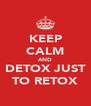 KEEP CALM AND DETOX JUST TO RETOX - Personalised Poster A4 size