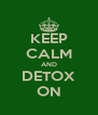 KEEP CALM AND DETOX ON - Personalised Poster A4 size