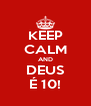 KEEP CALM AND DEUS É 10! - Personalised Poster A4 size