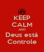 KEEP CALM AND Deus está Controle - Personalised Poster A4 size