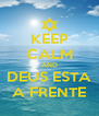 KEEP CALM AND DEUS ESTA A FRENTE - Personalised Poster A4 size
