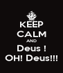 KEEP CALM AND Deus ! OH! Deus!!! - Personalised Poster A4 size