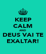 KEEP CALM AND DEUS VAI TE EXALTAR! - Personalised Poster A4 size