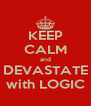 KEEP CALM and DEVASTATE with LOGIC - Personalised Poster A4 size