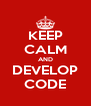KEEP CALM AND DEVELOP CODE - Personalised Poster A4 size