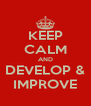 KEEP CALM AND DEVELOP & IMPROVE - Personalised Poster A4 size