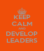 KEEP CALM AND DEVELOP LEADERS - Personalised Poster A4 size