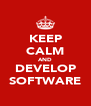KEEP CALM AND DEVELOP SOFTWARE - Personalised Poster A4 size