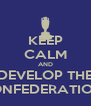 KEEP CALM AND DEVELOP THE CONFEDERATIONS - Personalised Poster A4 size