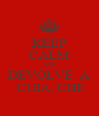 KEEP CALM AND DEVOLVE  A  CUIA, CHÊ - Personalised Poster A4 size