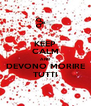 KEEP CALM AND DEVONO MORIRE TUTTI - Personalised Poster A4 size