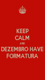 KEEP CALM AND DEZEMBRO HAVE FORMATURA - Personalised Poster A4 size